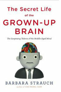 The secret life of the grown-up brain : the surprising talents of the middle-aged mind