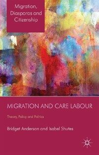 Migration and care labour : theory, policy and politics