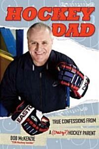Hockey Dad : True Confessions of a (Crazy?) Hockey Parent (Hardcover)