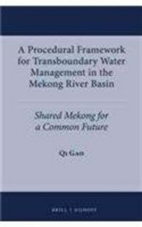 A procedural framework for transboundary water management in the Mekong River basin : shared Mekong for a common future