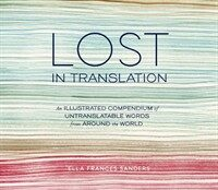Lost in translation : an illustrated compendium of untranslatable words from around the world First edition