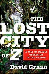 The Lost City of Z: A Tale of Deadly Obsession in the Amazon (Hardcover)