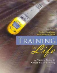 Training for life : a practical guide to career & life planning 10th ed