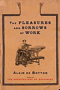 The Pleasures and Sorrows of Work (Hardcover)