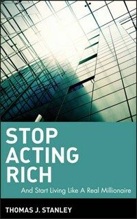 Stop acting rich : ...and start living like a real millionaire