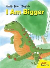 I Am Bigger