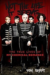 Not the Life It Seems: The True Lives of My Chemical Romance (Paperback)