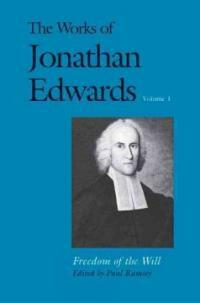 The Works of Jonathan Edwards, Vol. 1: Volume 1: Freedom of the Will (Paperback)