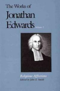 The Works of Jonathan Edwards, Vol. 2: Volume 2: Religious Affections (Paperback)
