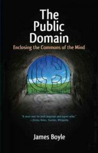 The public domain : enclosing the commons of the mind