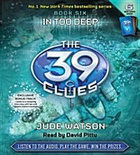 The 39 Clues #6: In Too Deep - Audio [With 6 Cards] (Audio CD)