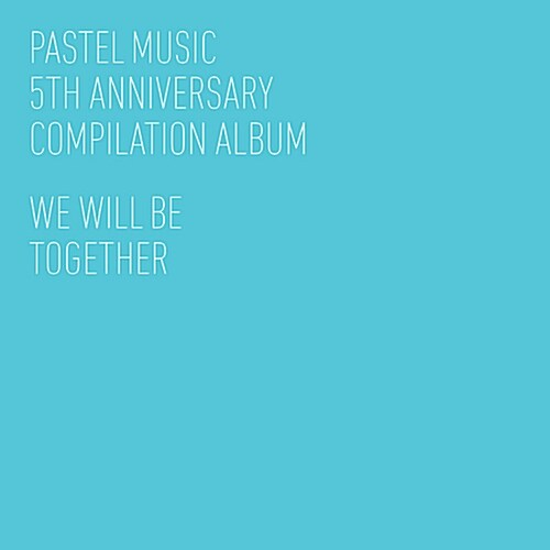 We Will Be Together: 파스텔뮤직 5주년 기념앨범 [5CD 리패키지 뉴에디션]