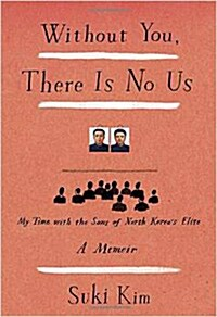 Without You, There Is No Us: My Time with the Sons of North Koreas Elite (Hardcover)