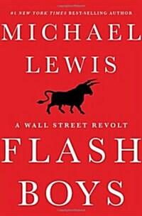 Flash Boys: A Wall Street Revolt (Hardcover)