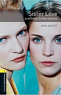 Oxford Bookworms Library: Level 1:: Sister Love and Other Crime Stories (Paperback)