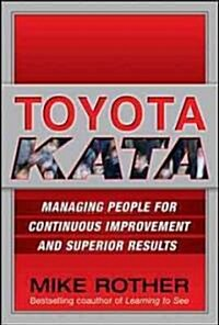 Toyota Kata: Managing People for Improvement, Adaptiveness and Superior Results (Hardcover, ed)