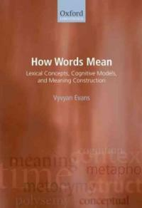 How words mean : lexical concepts, cognitive models, and meaning construction