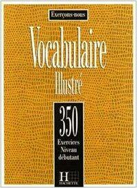 Vocabulaire illustré : 350 exercices - niveau débutant. Nouvelle éd