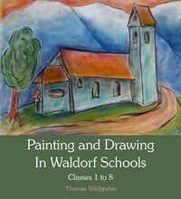 Painting and Drawing in Waldorf Schools : Classes 1 to 8 (Paperback)