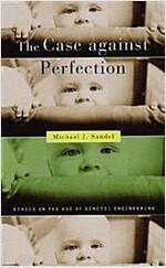 The Case Against Perfection: Ethics in the Age of Genetic Engineering (Paperback)