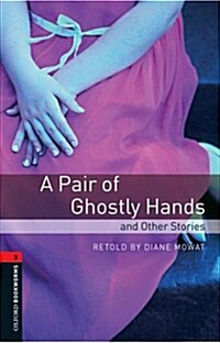 Oxford Bookworms Library: Level 3:: A Pair of Ghostly Hands and Other Stories (Paperback)