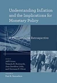 Understanding Inflation and the Implications for Monetary Policy: A Phillips Curve Retrospective (Hardcover)