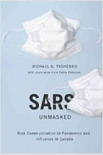 Sars Unmasked: Risk Communication of Pandemics and Influenza in Canada (Paperback)