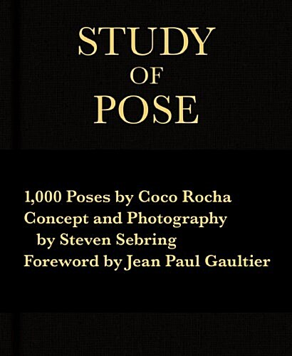 Study of Pose: 1,000 Poses by Coco Rocha (Hardcover)