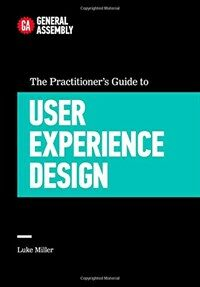 The Practitioner's Guide to User Experience Design (Hardcover)