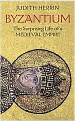 Byzantium: The Surprising Life of a Medieval Empire (Paperback)