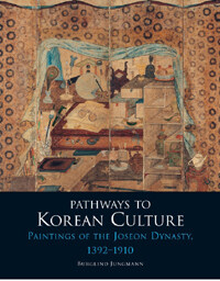 Pathways to Korean Culture : Paintings of the Joseon Dynasty, 1392 - 1910 (Hardcover)