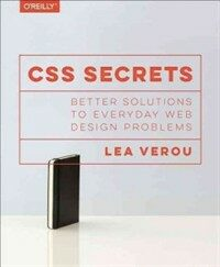 CSS secrets : better solutions to everyday web design problems First edition