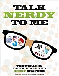 Talk Nerdy to Me: The World in Facts, STATS, and Geeky Graphics (Paperback)