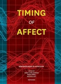 Timing of affect : epistemologies, aesthetics, politics