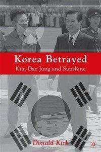 Korea betrayed : Kim Dae Jung and sunshine 1st ed