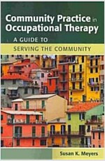 Community Practice in Occupational Therapy: A Guide to Serving the Community (Paperback)