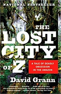 The Lost City of Z: A Tale of Deadly Obsession in the Amazon (Paperback)