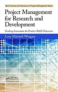 Project Management for Research and Development : Guiding Innovation for Positive R&D Outcomes (Hardcover)