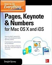 How to Do Everything: Pages, Keynote & Numbers for OS X and iOS (Paperback)