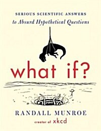 What If?: Serious Scientific Answers to Absurd Hypothetical Questions (Hardcover)