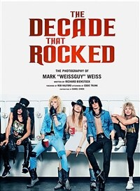 The Decade That Rocked: The Photography of Mark Weissguy Weiss Heavy Metal Rock Photography Biography Gifts for Heavy Metal Fans (Hardcover, Not for Online)
