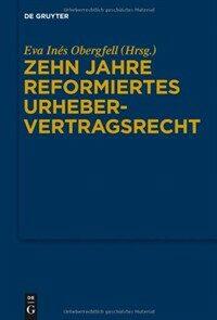 Zehn Jahre reformiertes Urhebervertragsrecht : 1. Josef Kohler-Symposion
