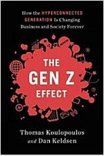 Gen Z Effect: The Six Forces Shaping the Future of Business (Hardcover)