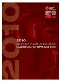 2010 American Heart Association guidelines for cardiopulmonary resuscitation and emergency cardiovascular care 2010 ed
