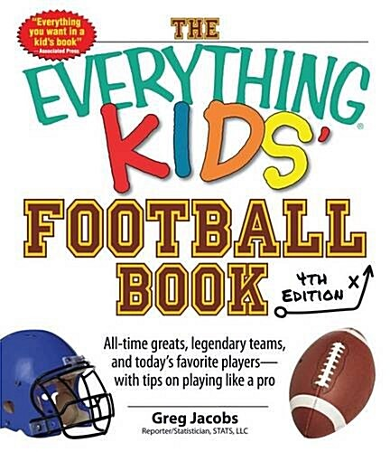 The Everything Kids Football Book: All-Time Greats, Legendary Teams, and Todays Favorite Players--With Tips on Playing Like a Pro (Paperback, 4)