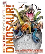 Knowledge Encyclopedia Dinosaur! : Over 60 Prehistoric Creatures as You've Never Seen Them Before (Hardcover)