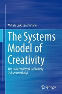 The systems model of creativity : the collected works of Mihaly Csikszentmihalyi