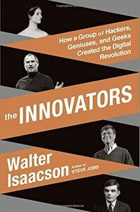 The innovators : how a group of hackers, geniuses, and geeks created the digital revolution / First Simon & Schuster hardcover edition
