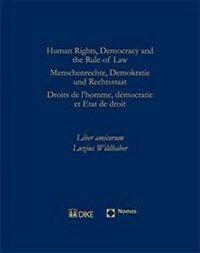 Human rights, democracy and the rule of law : liber amicorum Luzius Wildhaber = Menschenrechte, Demokratie und Rechtsstaat = Droits de l'homme, democratie et Etat de droit