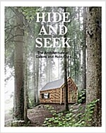 Hide and Seek: The Architecture of Cabins and Hideouts (Hardcover)